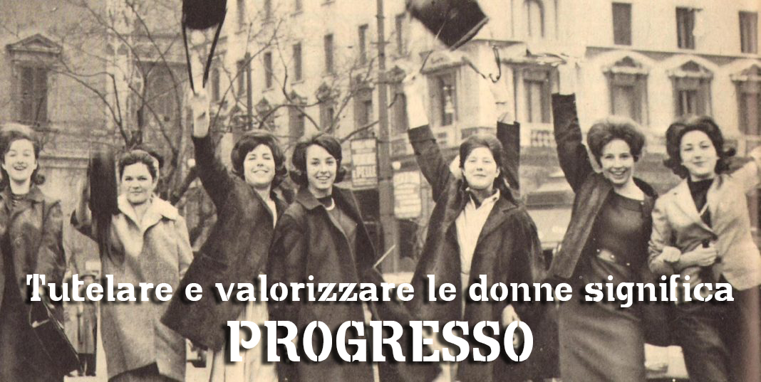 Tutelare e valorizzare le donne significa PROGRESSO